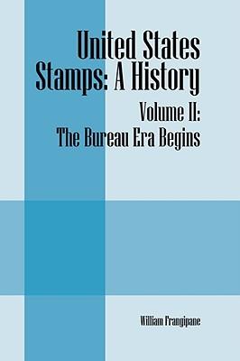 United States Stamps: A History - Volume II: The Bureau Era Begins  by  William Frangipane