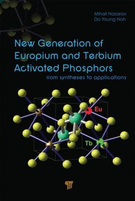 New Generation of Europium- And Terbium-Activated Phosphors: From Syntheses to Applications  by  Mihail Nazarov