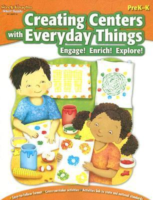 Creating Centers with Everyday Things PreK-K: Engage! Enrich! Explore!  by  Diane Jasinski