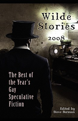 Wilde Stories 2008: The Best of the Years Gay Speculative Fiction Steve Berman