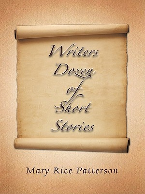 Writers Dozen of Short Stories  by  Mary Rice Patterson