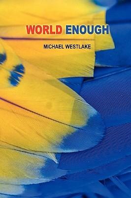 World Enough  by  Michael Westlake