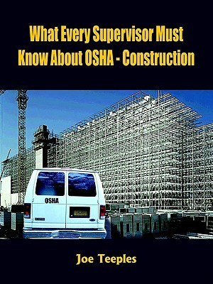 What Every Supervisor Must Know About Osha   Construction  by  Joe Teeples