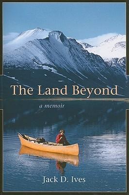 The Land Beyond: A Memoir  by  Jack Ives