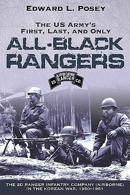 US ARMYS FIRST, LAST, AND ONLY ALL-BLACK RANGERS, THE: The 2d Ranger Infantry Company (Airborne) in the Korean War, 1950-1951  by  Edward Posey