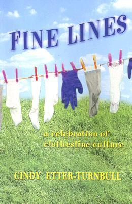 Fine Lines: A Celebration of Clothesline Culture Cindy Etter-Turnbull