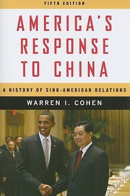 Americas Response to China: A History of Sino-American Relations  by  Warren I. Cohen