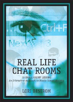 Real Life Chat Rooms: 30 Small Group Lessons: An Interactive Approach to Middle School Ministry Lori Bestrom