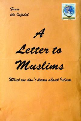 A Letter to Muslims The Infidel