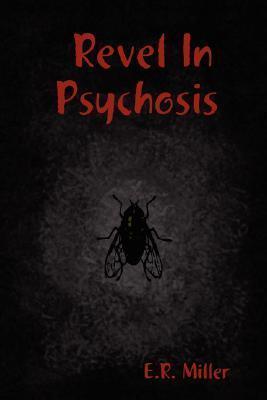 Revel in Psychosis E.R. Miller