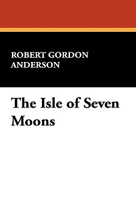 The Isle of Seven Moons Robert Gordon Anderson