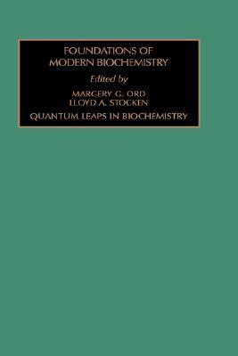 Quantum Leaps in Biochemistry (Foundations of Modern Biochemistry) Margery G. Ord