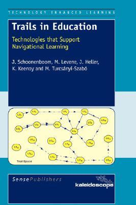 Trails in Education: Technologies That Support Navigational Learning  by  J. Schoonenboom