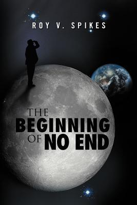 The Beginning of No End  by  Roy V. Spikes