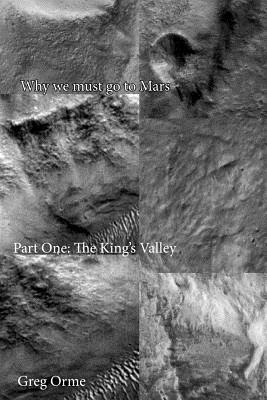 Why We Must Go to Mars: The Kings Valley Greg Orme