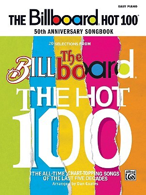 The Billboard Hot 100 50th Anniversary Songbook: Easy Piano  by  Alfred A. Knopf Publishing Company, Inc.