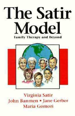 The Satir Model: Family Therapy and Beyond Virginia Satir