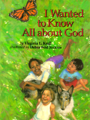I Wanted to Know All about God  by  Virginia L. Kroll