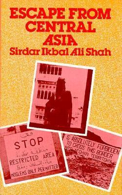 Escape from Central Asia Sirdar Ikbal Ali Shah