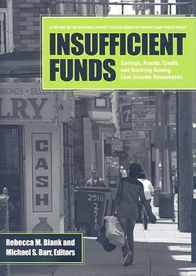 Insufficient Funds: Savings, Assets, Credit, and Banking Among Low-Income Households: Savings, Assets, Credit, and Banking Among Low-Income Households  by  Rebecca M. Blank