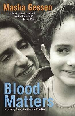 Blood Matters: A Journey Along the Genetic Frontier. Masha Gessen  by  Masha Gessen