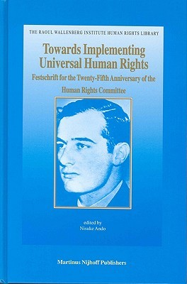 Towards Implementing Universal Human Rights: Festschrift for the Twenty-Fifth Anniversary of the Human Rights Committee Nisuke Ando