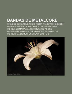 Bandas de Metalcore: Avenged Sevenfold, the Chariot, Killswitch Engage, Alesana, Trivium, Bullet for My Valentine, Demon Hunter, Chimaira Source Wikipedia
