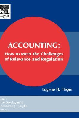 Accounting: How To Meet The Challenges Of Relevance And Regulation Eugene H. Flegm