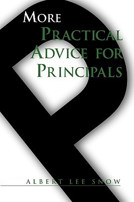 More Practical Advice for Principals  by  Albert Lee Snow