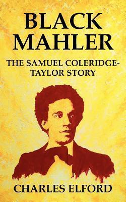 Black Mahler the Samuel Coleridge-Taylor Story Charles  Elford