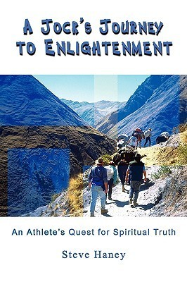 A Jocks Journey to Enlightenment: An Athletes Quest for Spiritual Truth  by  Steve Haney