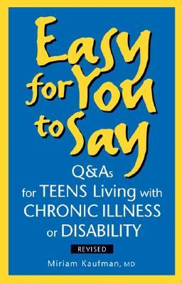 Easy for You to Say: Q and As for Teens Living with Chronic Illness or Disability  by  Miriam Kaufman