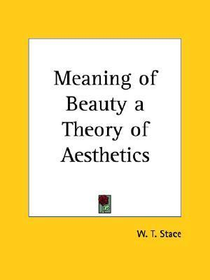 Meaning of Beauty: A Theory of Aesthetics  by  Walter Terence Stace