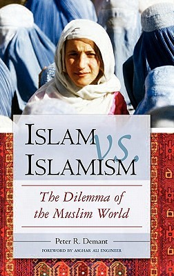 Islam Vs. Islamism: The Dilemma of the Muslim World  by  Peter R. Demant