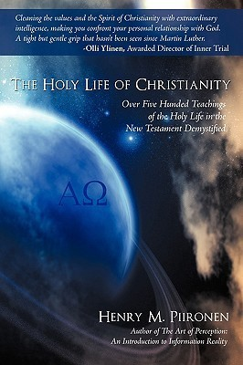 The Holy Life of Christianity: Over Five Hunded Teachings of the Holy Life in the New Testament Demystified Henry M. Piironen