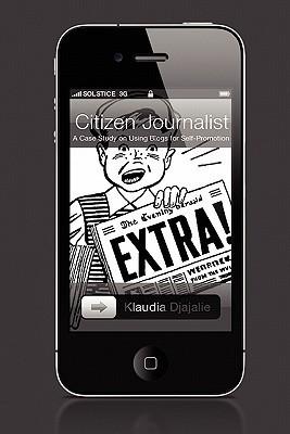Citizen Journalist: A Case Study On Using Blogs For Self Promotion Klaudia Djajalie