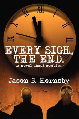 Every Sigh, The End  by  Jason S. Hornsby