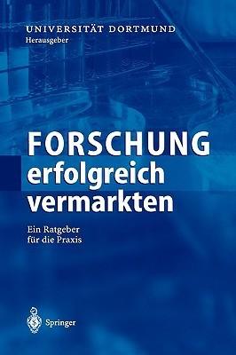 Forschung Erfolgreich Vermarkten: Ein Ratgeber Fur Die Praxis  by  Dortmund Universitdt Dortmund