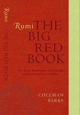 Rumi: The Big Red Book: The Great Masterpiece Celebrating Mystical Love and Friendship Rumi