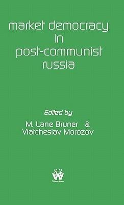 Market Democracy in Post-Communist Russia M. Lane Bruner