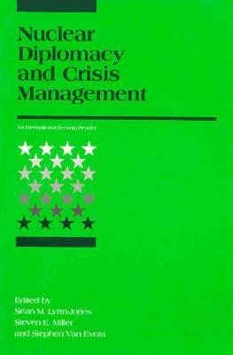 Nuclear Diplomacy and Crisis Management  by  Sean M. Lynn-Jones