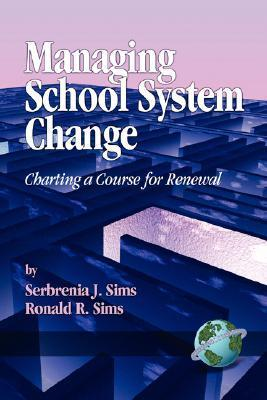 Managing School System Change: Charting a Course for Renewal  by  Serbrenia J. Sims