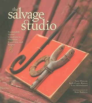 The Salvage Studio: Sustainable Home Comforts to Organize, Entertain, and Inspire  by  Amy Duncan
