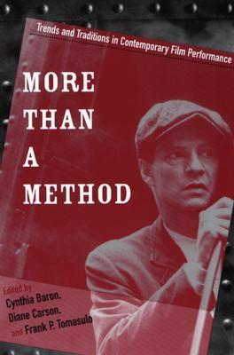 More Than a Method: Trends and Traditions in Contemporary Film Performance  by  Cynthia Baron