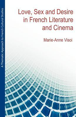 A Thematic Approach to French Cultural Studies: Love, Sex and Desire in French Literature and Cinema Marie-Anne Visoi