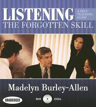 Listening: The Forgotten Skill: A Self-Teaching Guide Madelyn Burley-Allen