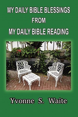 My Daily Bible Blessings from My Daily Bible Reading  by  Yvonne S. Waite