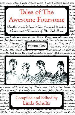 Tales of the Awesome Foursome: Beatles Fans Share Personal Stories and Memories of the Fab Four  by  Linda Schultz