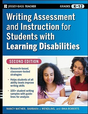 Writing Assessment and Instruction for Students with Learning Disabilities, Grades K-12  by  Nancy Mather