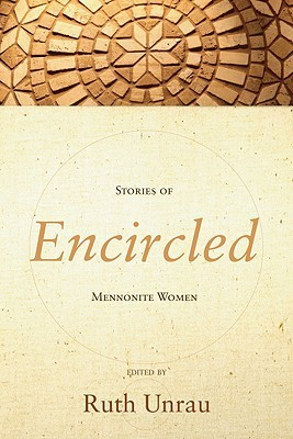 Encircled: Stories of Mennonite Women Ruth Unrau